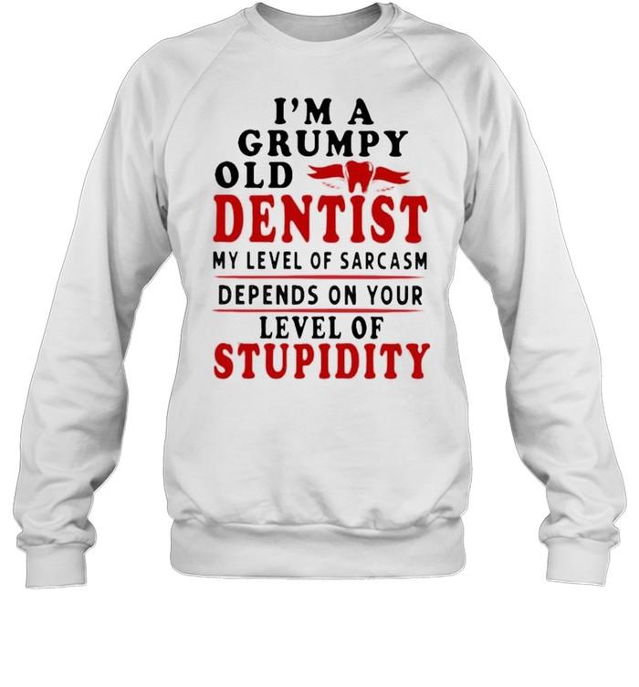 Im a grumpy old dentist my level of sarcasm depends on your level of stupidity shirt Unisex Sweatshirt