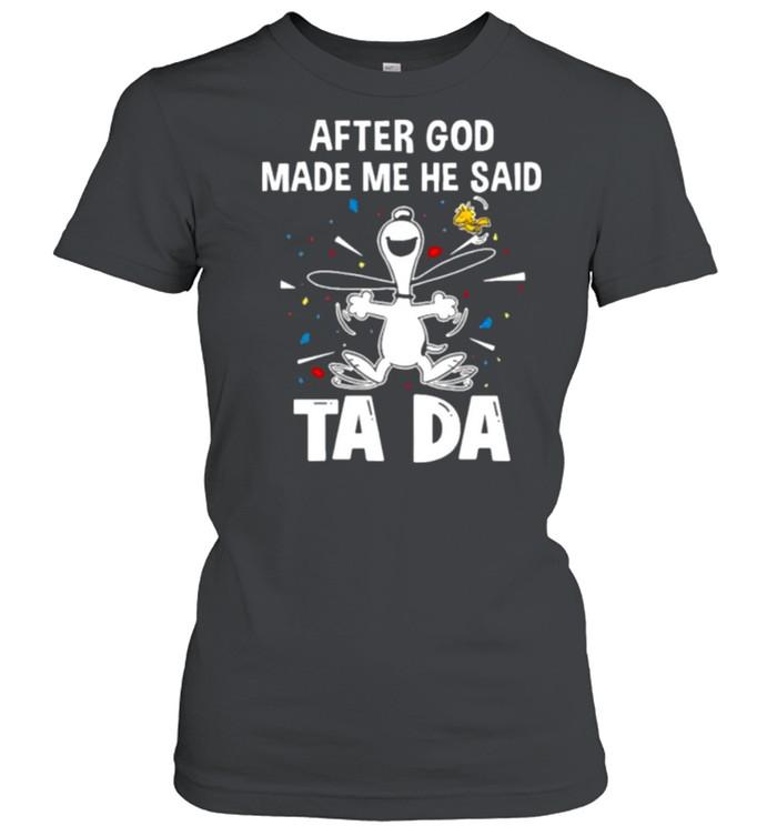 After God Made Me He Said Tada Snoopy  Classic Women's T-shirt