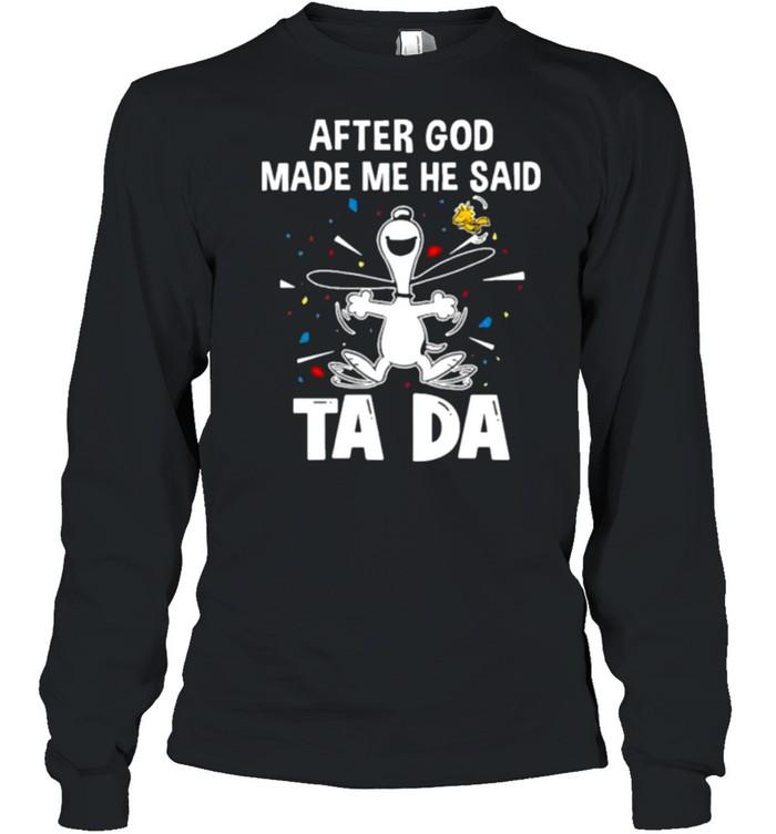 After God Made Me He Said Tada Snoopy  Long Sleeved T-shirt