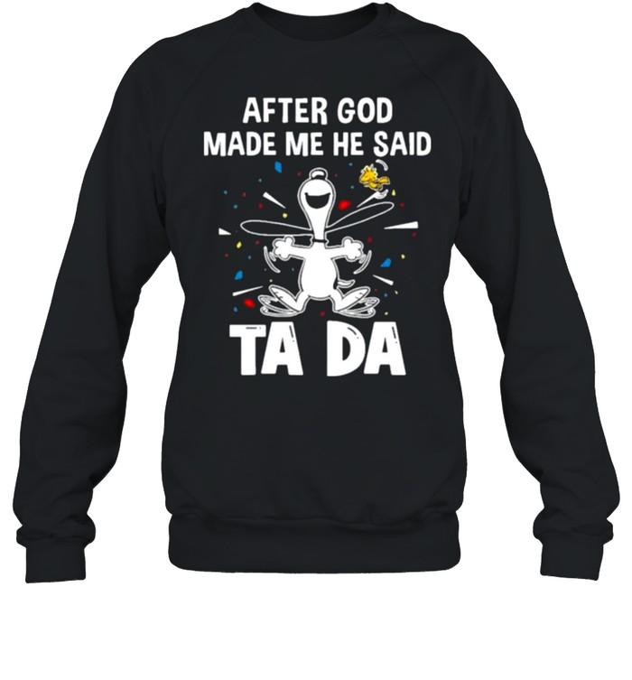 After God Made Me He Said Tada Snoopy  Unisex Sweatshirt
