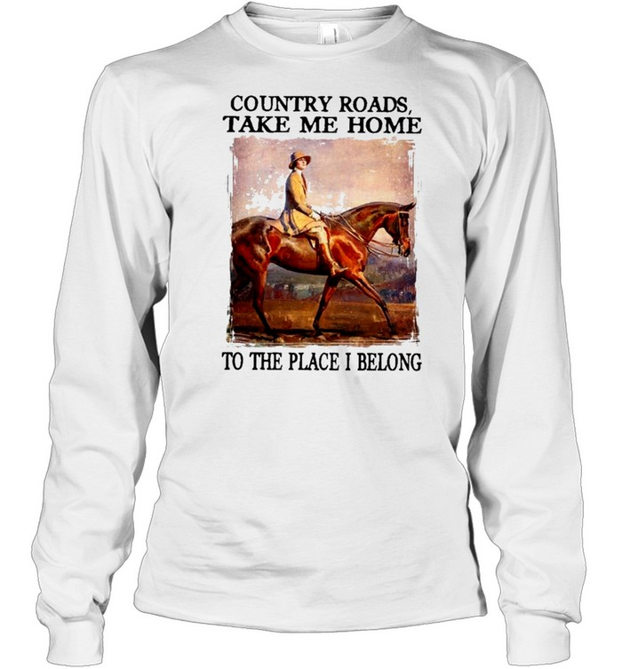 Country roads take me home to the place I belong shirt Long Sleeved T-shirt