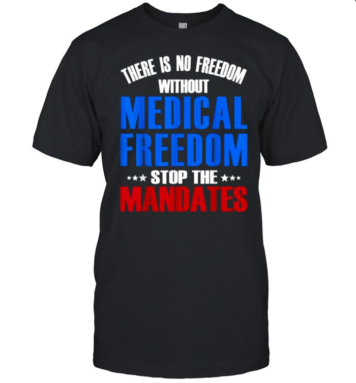 There Is No Freedom Medical Freedom Stop the Mandates Stars T- Classic Men's T-shirt