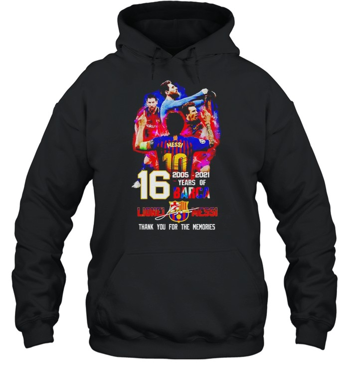 16 years of Barca 2005 2021 Lionel Messi thank you for the memories shirt Unisex Hoodie
