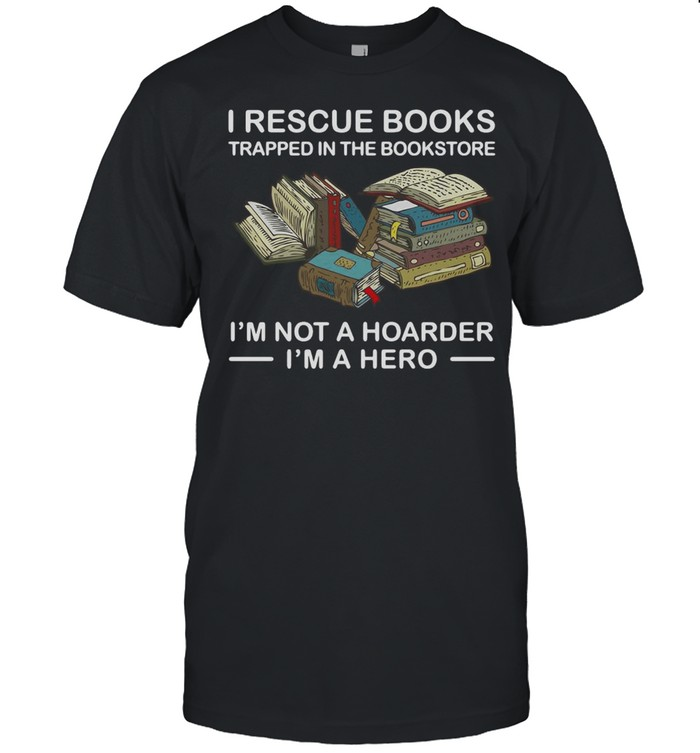 I Rescue Books Trapped In The Bookstore I'm Not A Hoarder I'm A Hero T-shirt Classic Men's T-shirt