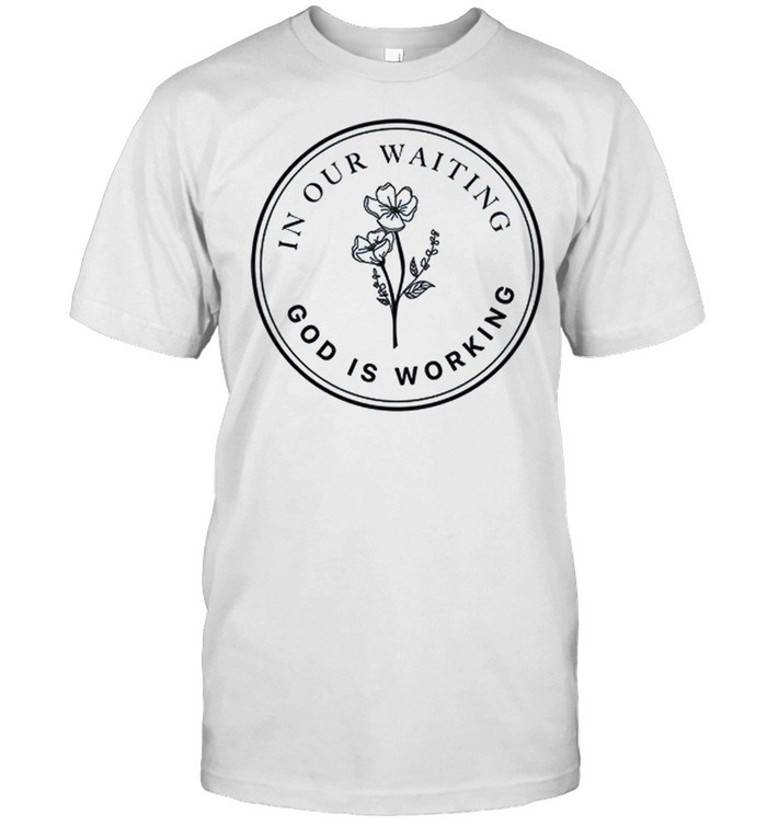 In our waiting god is working shirt Classic Men's T-shirt
