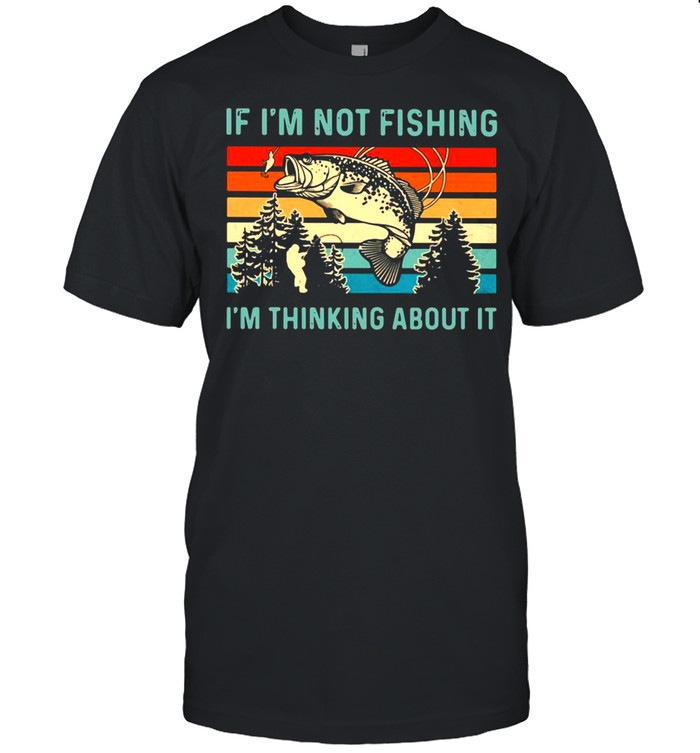 If I'm Not Fishing I'm Thinking About It Vintage  Classic Men's T-shirt