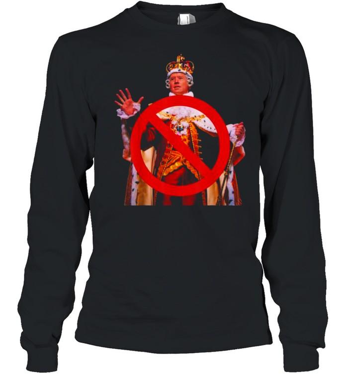 Joe Biden Is Not A King Anti Biden  Long Sleeved T-shirt