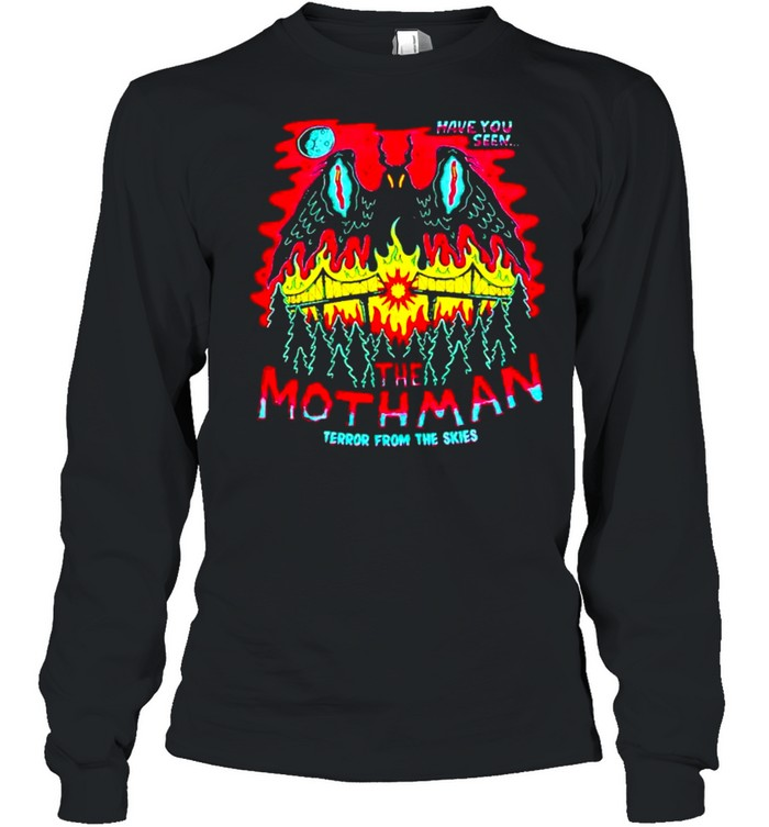 Have you seen The Mothman terror from the skies shirt Long Sleeved T-shirt