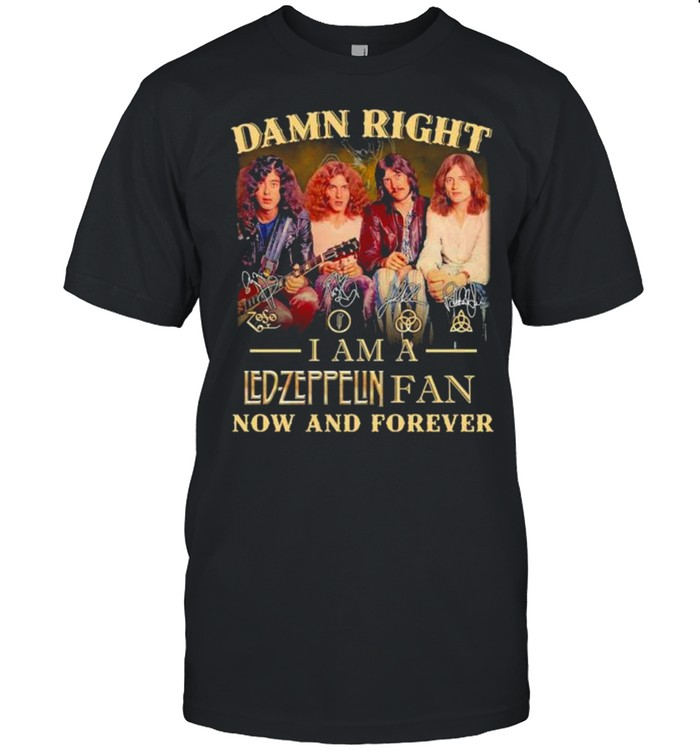 Damn right I am a Led Zeppelin fan now and forever signatures shirt Classic Men's T-shirt