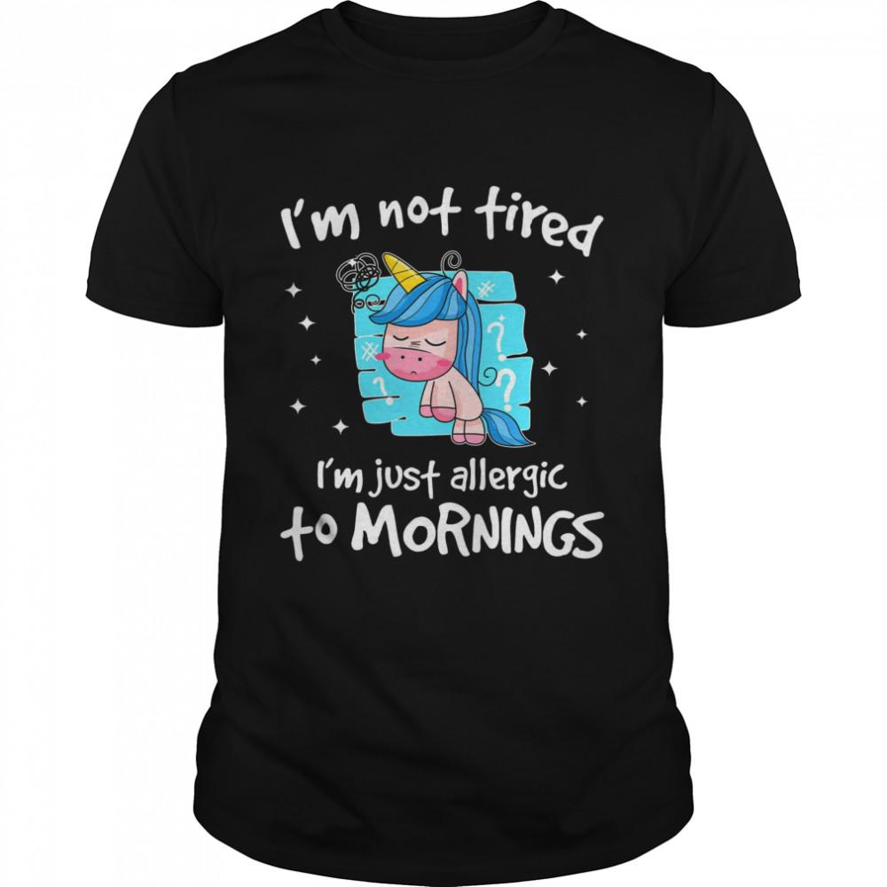 Unicorn i'm not tired i'm just allergic to mornings shirt Classic Men's T-shirt