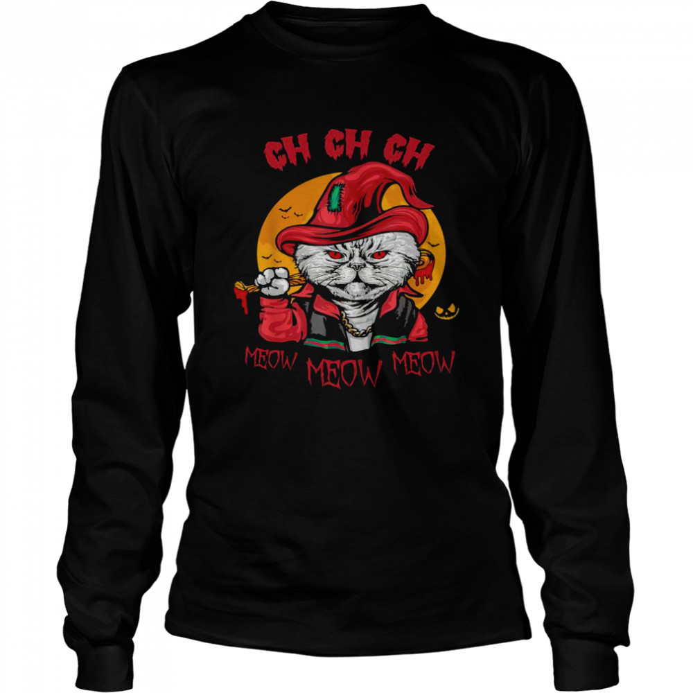 Ch Ch Ch Meow Meow Meow  Long Sleeved T-shirt