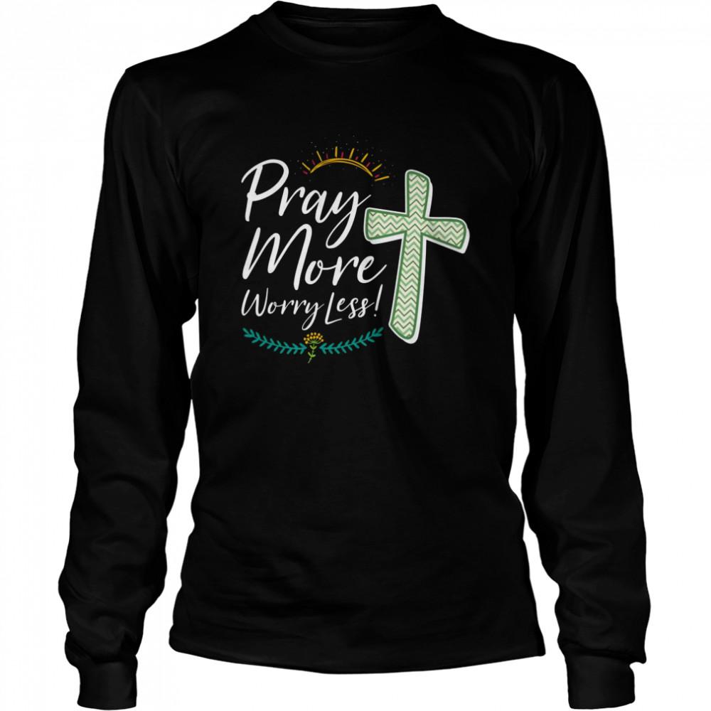 Christian Faith Motivational Inspirational Pray More  Long Sleeved T-shirt