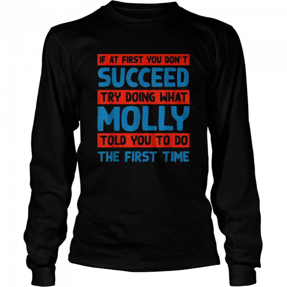 Do What Molly Told You to Do Name Sarcastic Nickname Sarcasm  Long Sleeved T-shirt