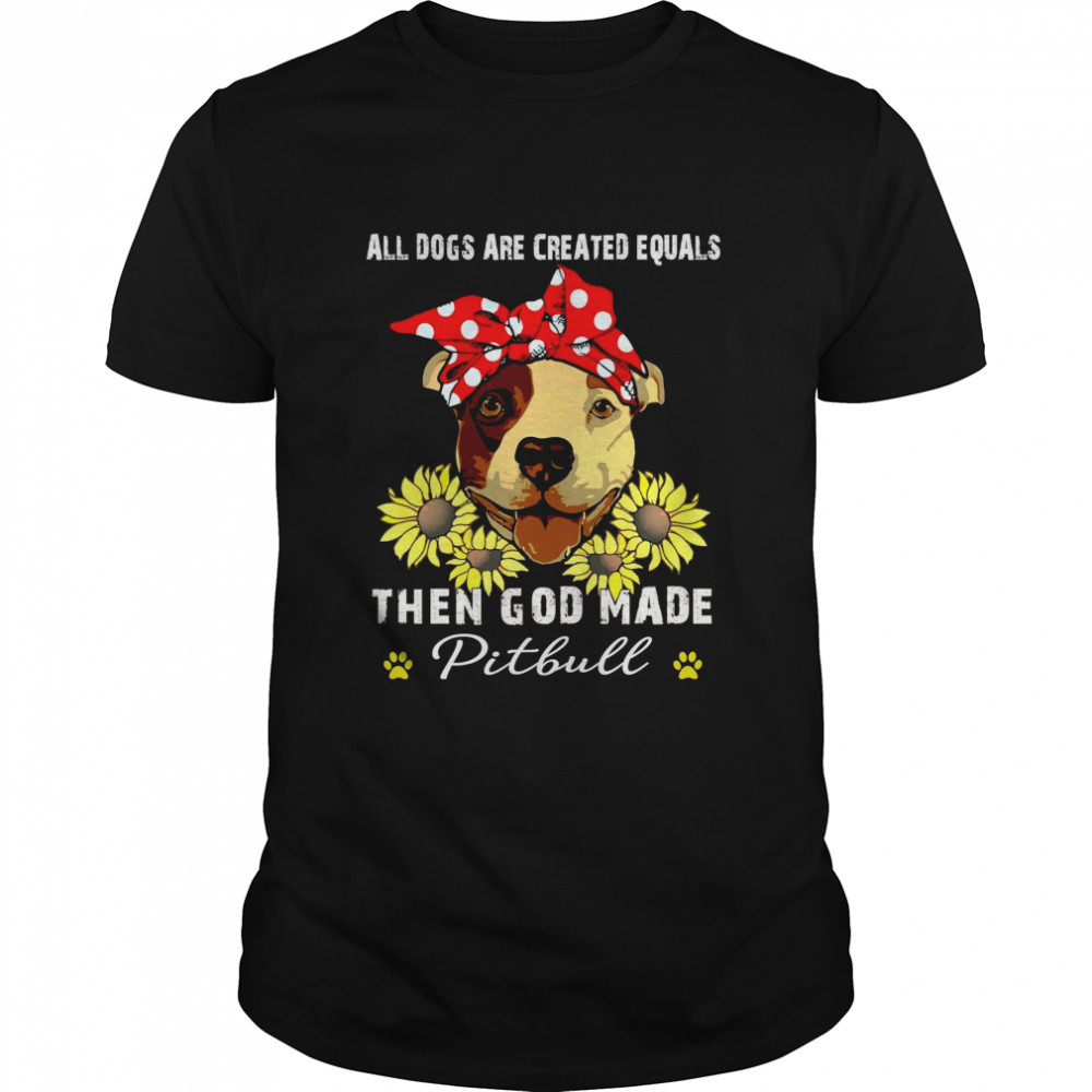 All dogs are created equals then god made pitbull shirt Classic Men's T-shirt
