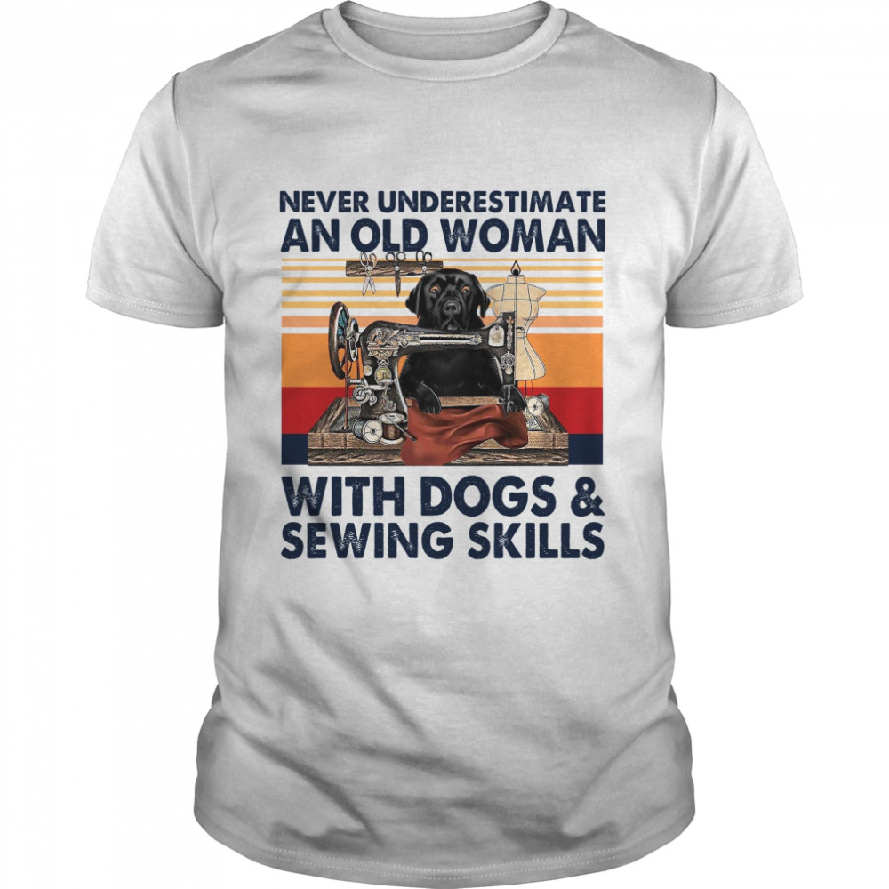 Never Underestimate And Old Woman With DOgs And Sewing Skills  Classic Men's T-shirt