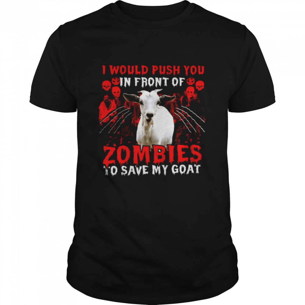 Goat Halloween I Would Push You In Front Of Zombies To Save My Goat  Classic Men's T-shirt