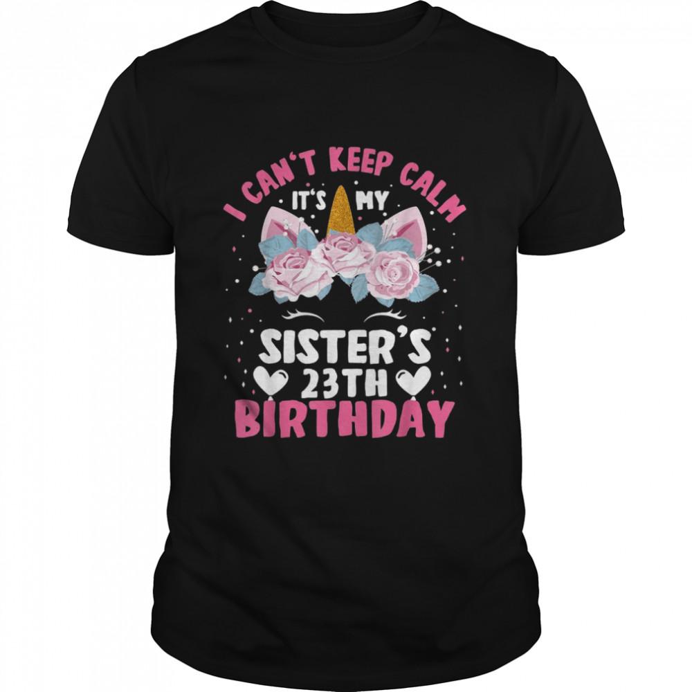 I Cant Keep Calm It's My Sister 23th Birthday Unicorn  Classic Men's T-shirt