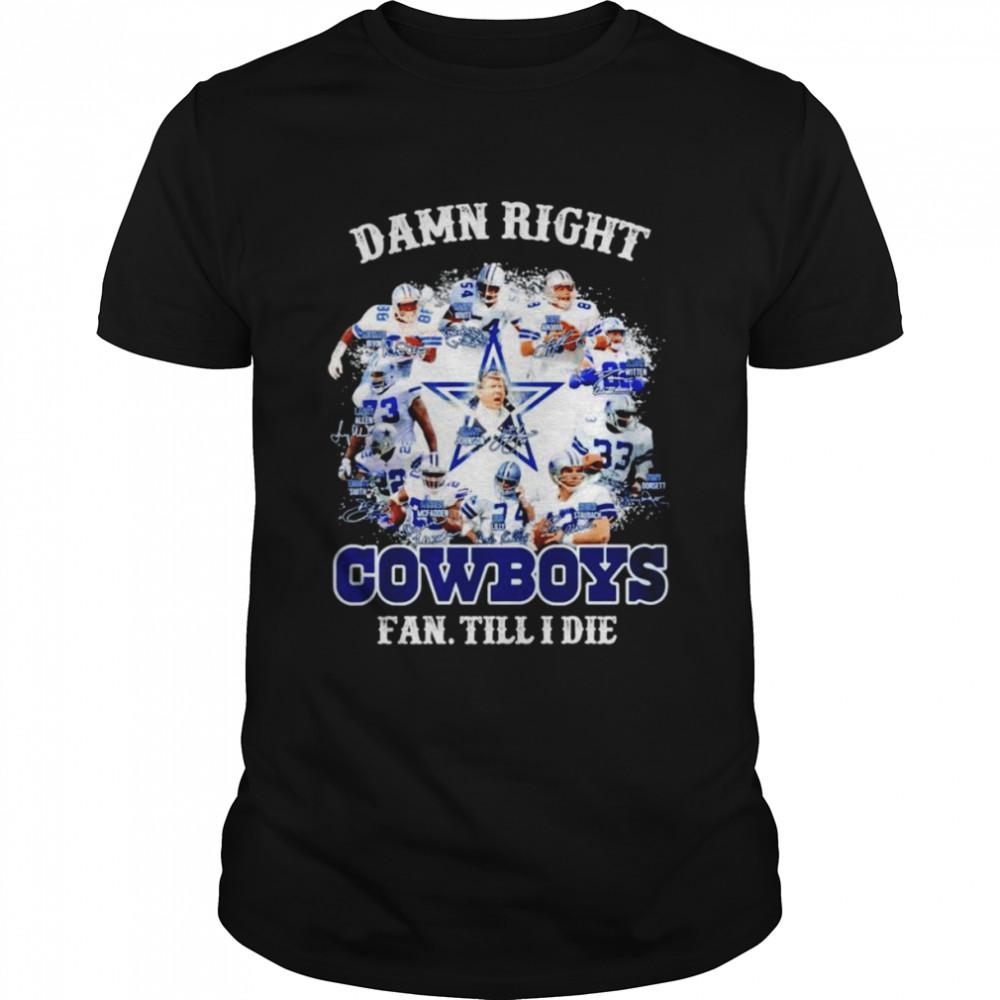 Dallas Cowboy damn right fan till I die signatures T-shirt Classic Men's T-shirt